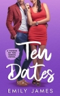 10 Dates: A fun and sexy romantic comedy novel Cover Image