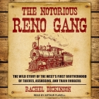 The Notorious Reno Gang Lib/E: The Wild Story of the West's First Brotherhood of Thieves, Assassins, and Train Robbers Cover Image