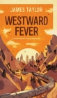 Westward Fever: A Railroad Adventure to the Old American West Cover Image