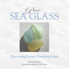 Pure Sea Glass: Discovering Nature's Vanishing Gems Cover Image