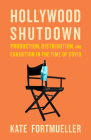 Hollywood Shutdown: Production, Distribution, and Exhibition in the Time of COVID Cover Image