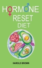 Hormone Reset Diet: Heal Your Metabolism, Reclaim Balance, Lose Weight. Feel Focused and Energized Naturally. Cover Image