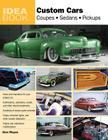 Custom Cars:  Coupes, Sedans, Pickups (Idea Book) Cover Image
