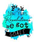 F*ck New Years Resolutions Me Got Goals: Goal Setting Workbook Cover Image