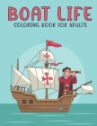Boat Life Coloring Book For Adults: An Adult Coloring Book with Stress Relieving Boat Designs for Adults Relaxation. Cover Image