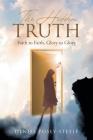 The Hidden Truth: Faith to Faith, Glory to Glory Cover Image