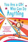 You Are a Girl Who Can Do Anything: A Very Special Book to Cheer You on and Help You Achieve Greatness Cover Image
