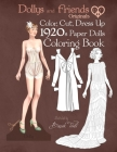 Dollys and Friends Originals Color, Cut, Dress Up 1920s Paper Dolls Coloring Book: Vintage Fashion History Paper Doll Collection, Adult Coloring Pages Cover Image