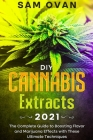 DIY Cannabis Extracts 2021: The Complete Guide to Boosting Flavor and Marijuana Effects with these Ultimate Techniques Cover Image