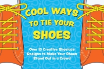 Cool Ways to Tie Your Shoes: 20 Creative Shoelace Designs to Make Your Shoes Stand Out in a Crowd (Fun Shoes, Shoe Hacks, Creative Laces, Activity Book, Designs, Patterns) Cover Image