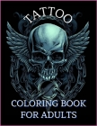 Tattoo Coloring Book For Adults: Relaxation With Beautiful Modern Tattoo Designs Such As Sugar Skulls, Guns, Roses and More! Cover Image