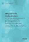 Mergers in the Global Markets: A Comparative Approach to the Competition and National Security Laws Among the Us, Eu, and China Cover Image