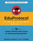The EduProtocol Field Guide Book 1: 16 Student-Centered Lesson Frames for Infinite Learning Possibilities Cover Image