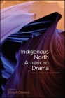 Indigenous North American Drama: A Multivocal History (Native Traces) Cover Image