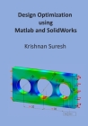 Design Optimization using Matlab and SolidWorks Cover Image