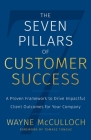 The Seven Pillars of Customer Success: A Proven Framework to Drive Impactful Client Outcomes for Your Company Cover Image