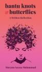 Bantu Knots & Butterflies: A Written Reflection Cover Image