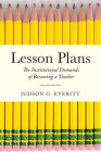 Lesson Plans: The Institutional Demands of Becoming a Teacher (Critical Issues in American Education) Cover Image