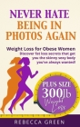 Weight Loss For Obese Women: Never Hate Being in Photos Again! - Discover the Fat Loss Secrets that Get You the Skinny Sexy Body You've Always Want Cover Image