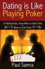 Date Smarter Using Poker Strategies: In Relationships, Know When to Hold Them & When to Fold Them Cover Image