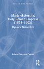 Maria of Austria, Holy Roman Empress (1528-1603): Dynastic Networker Cover Image