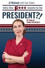 Who the F*** Wants to be President: My Year of Living Politically Cover Image