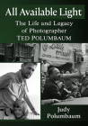 All Available Light: The Life and Legacy of Photographer Ted Polumbaum Cover Image