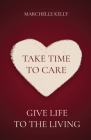 Take Time to Care: Give Life to the Living Cover Image
