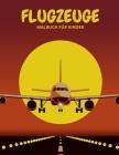 Flugzeuge Malbuch Für Kinder: malbuch flugzeuge kinder flughafen malbuch malbuch raumfahrt (Jungen und Mädchen) Cover Image