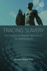 Tracing Slavery: The Politics of Atlantic Memory in the Netherlands (Easa #43) Cover Image