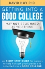 Getting Into A Good College May Not Be As Hard As You Think!: An Eight-Step Guide For Parents To Help Kids Get Good Grades And Accepted Into A Good Co Cover Image