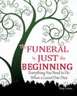 The Funeral Is Just the Beginning: Everything You Need to Do When a Loved One Dies Cover Image
