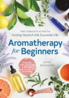 Aromatherapy for Beginners: The Complete Guide to Getting Started with Essential Oils Cover Image