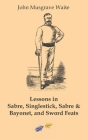 Lessons in sabre, singlestick, sabre & bayonet, and sword feats Cover Image