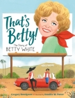 That's Betty!: The Story of Betty White (Who Did It First?) Cover Image