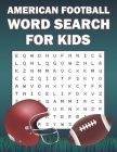 American Football Word Search For Kids: Word Search Puzzle Book Of American Football Sports For Football Fans Cover Image