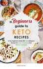 A Beginners Guide to Keto Diet Recipes: A Very Beginners Guide with Tasty Ketogenic Recipes for Lower Cholesterol and Balance Hormones Cover Image