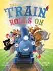 The Train Rolls On: A Rhyming Children's Book That Teaches Perseverance and Teamwork Cover Image