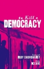 To Kill a Democracy: India's Passage to Despotism Cover Image