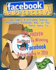 Facebook Ad Detective: 37 tested Facebook advertising secrets, discovered through in-depth testing and research Cover Image