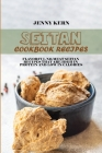 Seitan Cookbook Recipes: Flavorful No-Meat Seitan Recipes that Are High in Protein and Low in Calories Cover Image