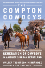 The Compton Cowboys: The New Generation of Cowboys in America's Urban Heartland Cover Image