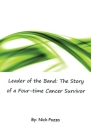 Leader of the Band: The Story of a Four-time Cancer Survivor Cover Image
