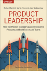 Product Leadership: How Top Product Managers Launch Awesome Products and Build Successful Teams Cover Image