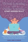 Virtual Learning and Online Teaching Ultimate Guidebook for K-12: a Step by Step Playbook for Teaching Online to Ensure a Stress-Free Virtual School Y Cover Image