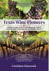 Texas Wine Pioneers: How Texas Upset the World Wine Stage and Continues to Redefine It Cover Image