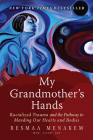 My Grandmother's Hands: Racialized Trauma and the Pathway to Mending Our Hearts and Bodies Cover Image