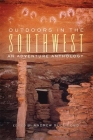 Outdoors in the Southwest: An Adventure Anthology Cover Image