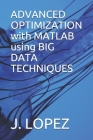 ADVANCED OPTIMIZATION with MATLAB using BIG DATA TECHNIQUES Cover Image