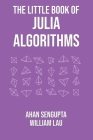 The Little Book of Julia Algorithms: A workbook to develop fluency in Julia programming Cover Image